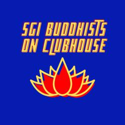 SGI Buddhists on Clubhouse Clubhouse