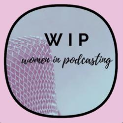WIP: Women In Podcasting  Clubhouse